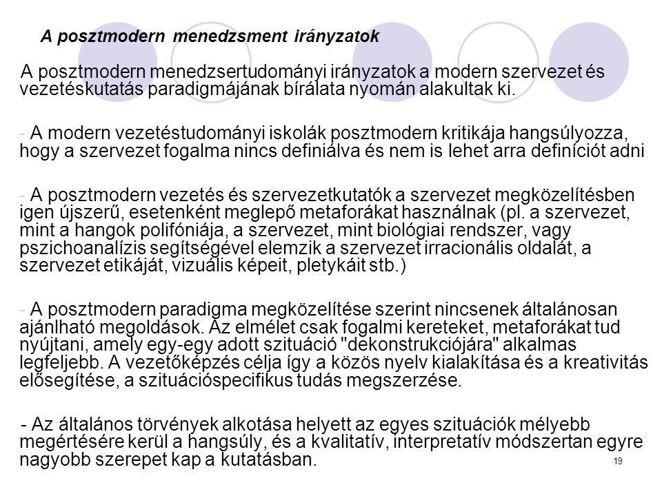 19 A posztmodern menedzsment irányzatok A posztmodern menedzsertudományi irányzatok a modern szervezet és vezetéskutatás paradigmájának bírálata nyomá