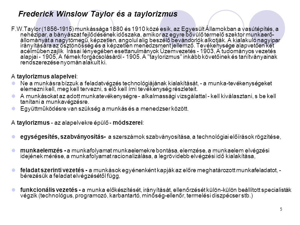 5 Frederick Winslow Taylor és a taylorizmus F.W.Taylor (1856-1915) munkássága 1880 és 1910 közé esik, az Egyesült Államokban a vasútépítés, a nehézipa
