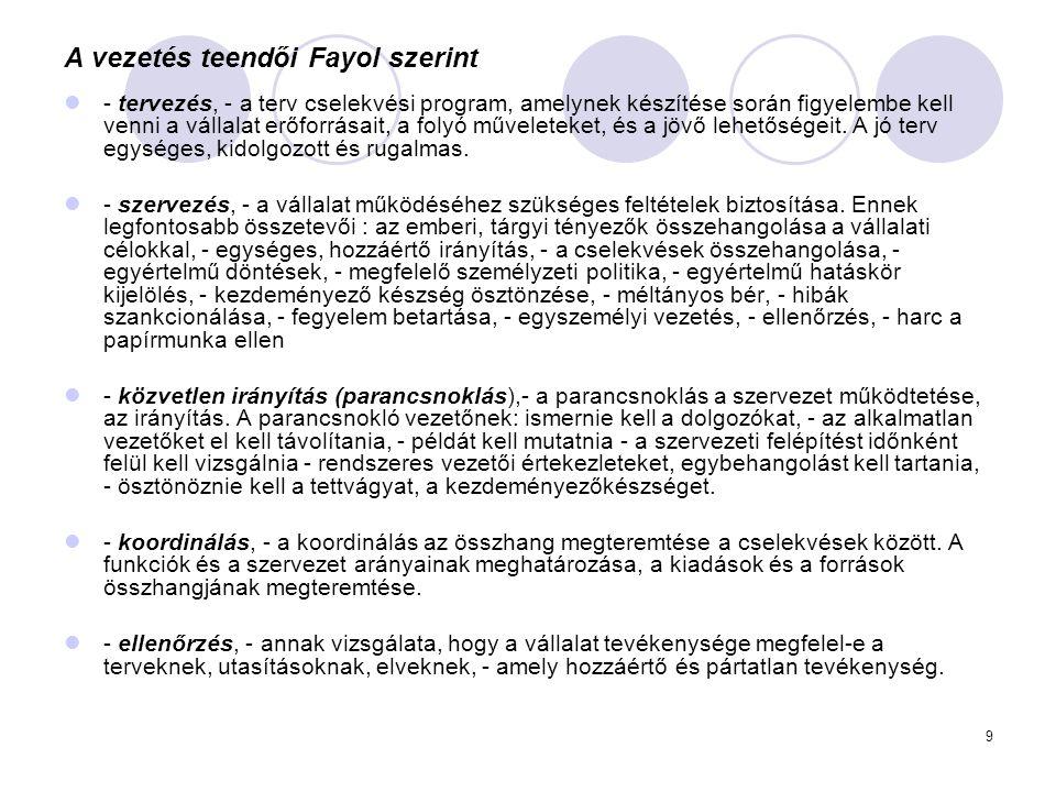9 A vezetés teendői Fayol szerint - tervezés, - a terv cselekvési program, amelynek készítése során figyelembe kell venni a vállalat erőforrásait, a f