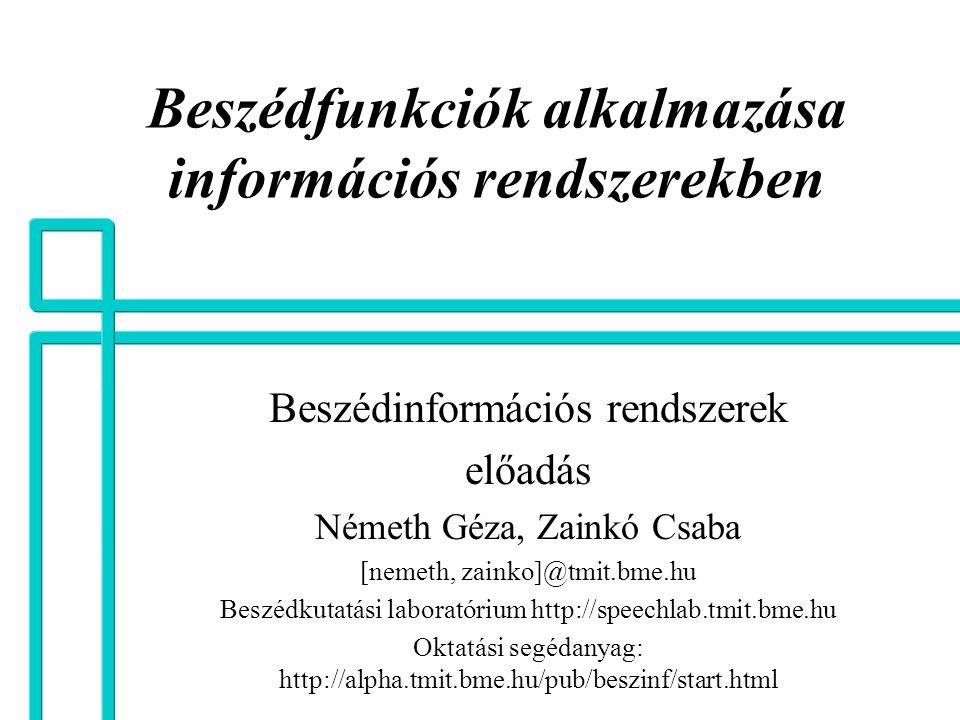 Beszédfunkciók alkalmazása információs rendszerekben Beszédinformációs rendszerek előadás Németh Géza, Zainkó Csaba [nemeth, zainko]@tmit.bme.hu Beszé
