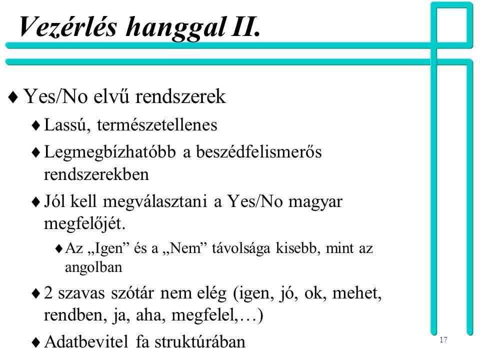 17 Vezérlés hanggal II.  Yes/No elvű rendszerek  Lassú, természetellenes  Legmegbízhatóbb a beszédfelismerős rendszerekben  Jól kell megválasztani