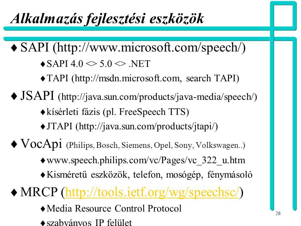 26 Alkalmazás fejlesztési eszközök  SAPI (http://www.microsoft.com/speech/)  SAPI 4.0 <> 5.0 <>.NET  TAPI (http://msdn.microsoft.com, search TAPI)