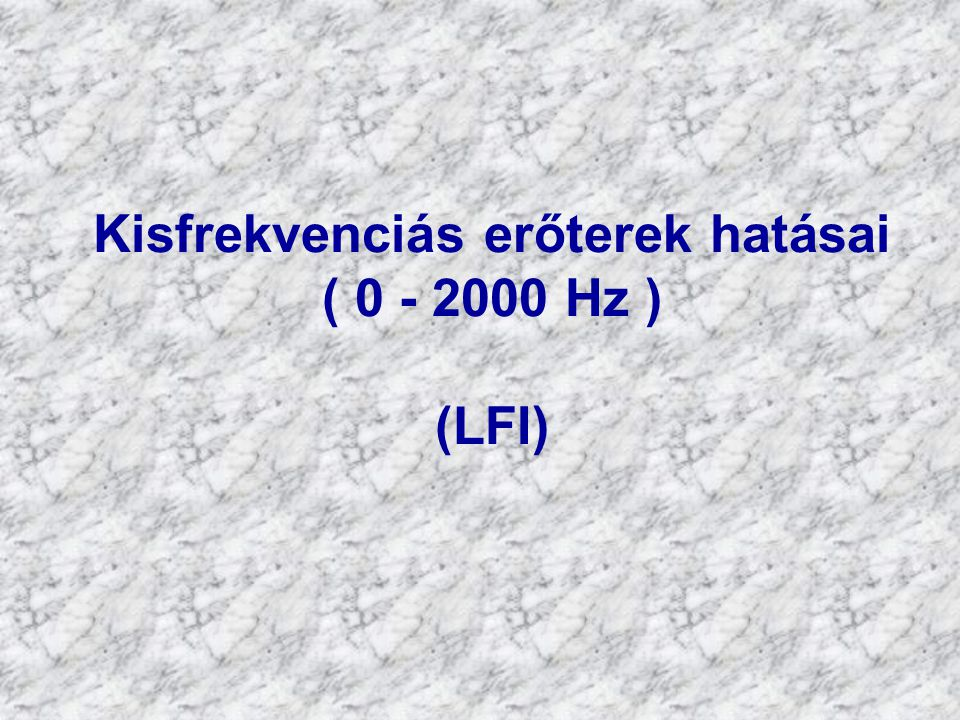 Kisfrekvenciás erőterek hatásai ( 0 - 2000 Hz ) (LFI)