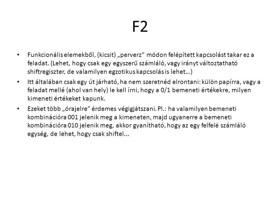 """F2 Funkcionális elemekből, (kicsit) """"perverz"""" módon felépített kapcsolást takar ez a feladat. (Lehet, hogy csak egy egyszerű számláló, vagy irányt vál"""