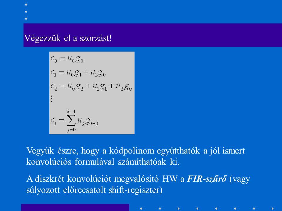 Polinomszorzás FIR-szűrővel Tekintsünk egy konkrét (bináris) példát: n=8 k=6 g(x)=1+x 2 (Gyakorlásként leellenőrizhetjük, hogy g(x) tényleg lehet-e n=8 hosszú ciklikus kód generátorpolinomja: Azt kell megvizsgálni, g(x) osztja-e az x 8 -1 polinomot.) Legyen az üzenet például u(x)=1+x+x 5