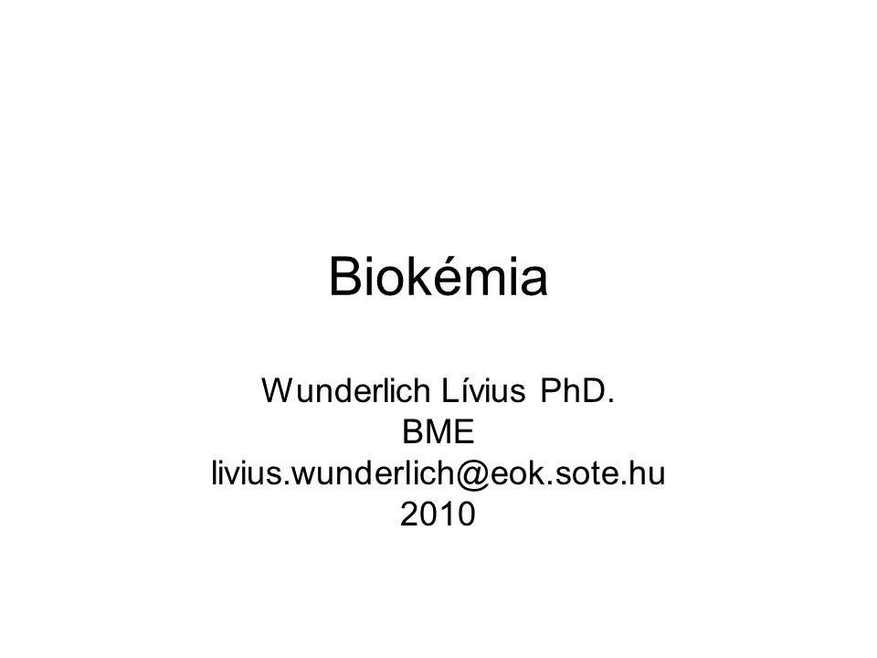 Biokémia Wunderlich Lívius PhD. BME livius.wunderlich@eok.sote.hu 2010