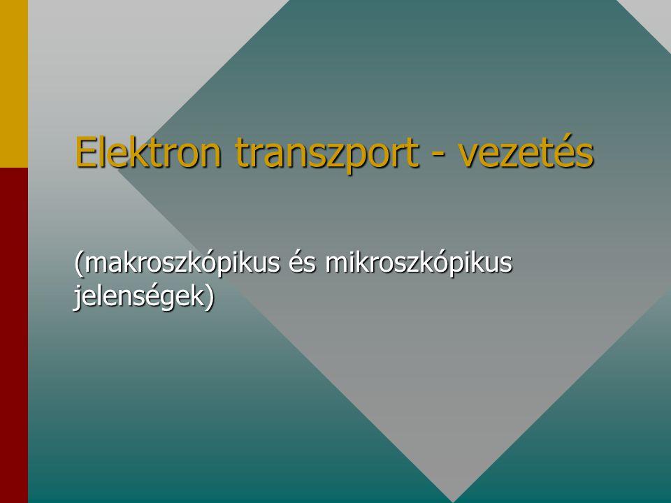 Elektron transzport - vezetés (makroszkópikus és mikroszkópikus jelenségek)