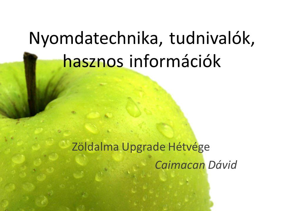 Nyomdatechnika, tudnivalók, hasznos információk Zöldalma Upgrade Hétvége Caimacan Dávid
