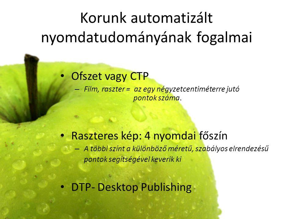 Korunk automatizált nyomdatudományának fogalmai Ofszet vagy CTP – Film, raszter = az egy négyzetcentiméterre jutó pontok száma. Raszteres kép: 4 nyomd