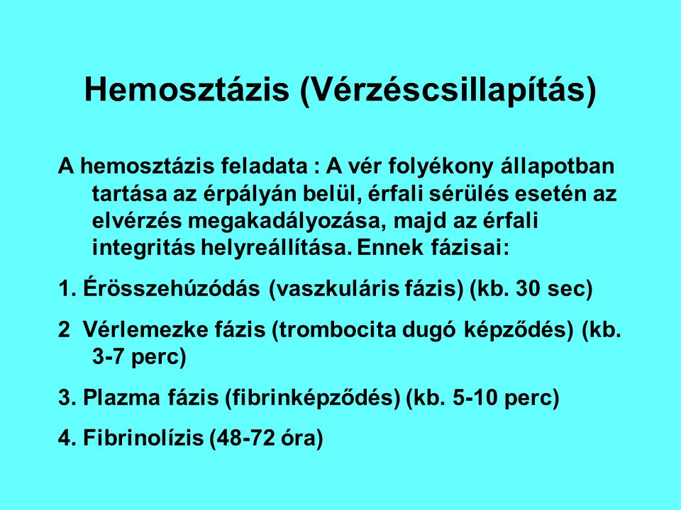 Hemosztázis (Vérzéscsillapítás) A hemosztázis feladata : A vér folyékony állapotban tartása az érpályán belül, érfali sérülés esetén az elvérzés megak