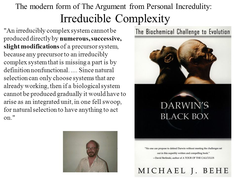 The modern form of The Argument from Personal Incredulity: Irreducible Complexity