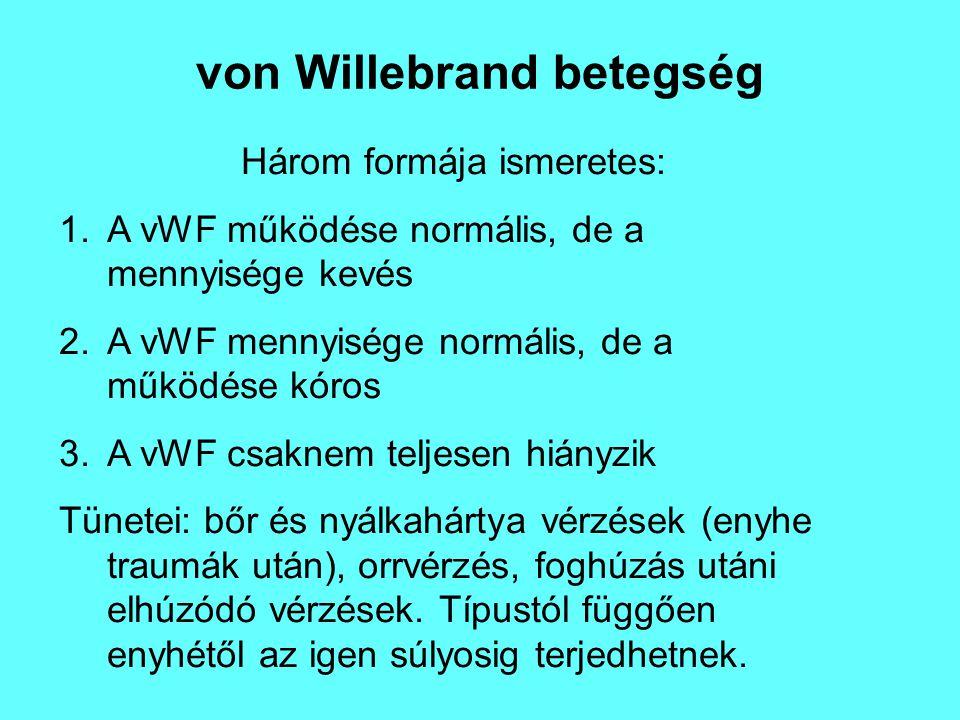 von Willebrand betegség Három formája ismeretes: 1.A vWF működése normális, de a mennyisége kevés 2.A vWF mennyisége normális, de a működése kóros 3.A