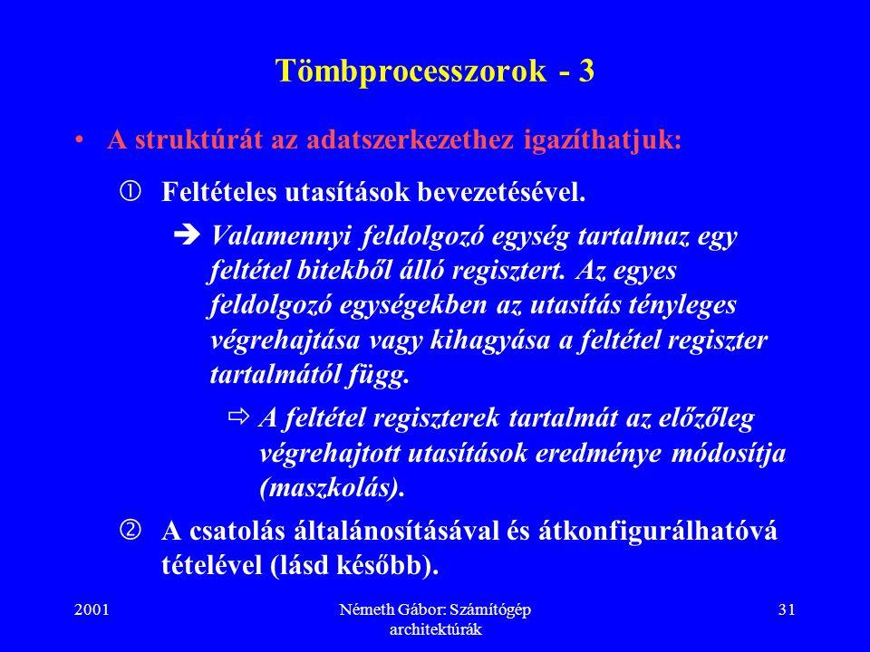 2001Németh Gábor: Számítógép architektúrák 31 Tömbprocesszorok - 3 A struktúrát az adatszerkezethez igazíthatjuk:  Feltételes utasítások bevezetésével.