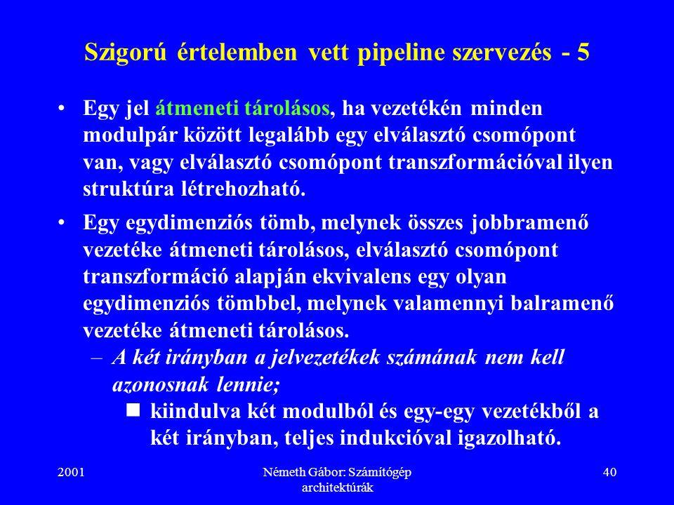 2001Németh Gábor: Számítógép architektúrák 40 Szigorú értelemben vett pipeline szervezés - 5 Egy jel átmeneti tárolásos, ha vezetékén minden modulpár