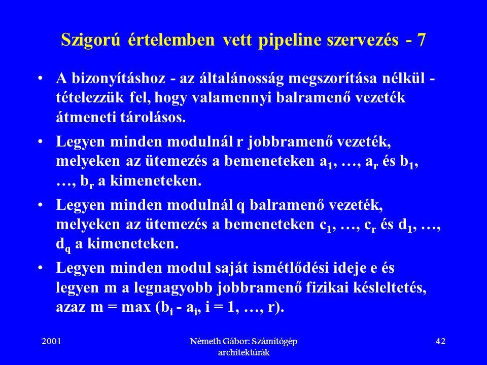 2001Németh Gábor: Számítógép architektúrák 42 Szigorú értelemben vett pipeline szervezés - 7 A bizonyításhoz - az általánosság megszorítása nélkül - tételezzük fel, hogy valamennyi balramenő vezeték átmeneti tárolásos.