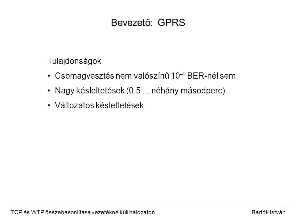TCP és WTP összehasonlítása vezetéknélküli hálózatonBartók István Bevezető: GPRS Tulajdonságok Csomagvesztés nem valószínű 10 -4 BER-nél sem Nagy késleltetések (0.5...