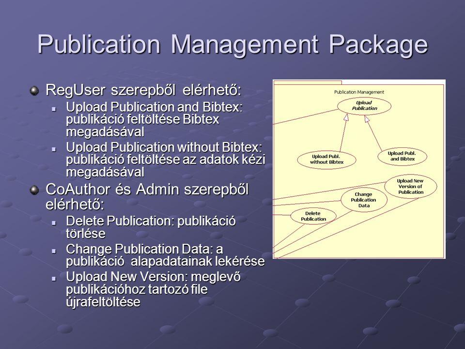 Research Project Management Package Admin szerepkörből elérhető: Add/Remove Research Project: új kutatási téma felvétele / törlése Add/Remove Research Project: új kutatási téma felvétele / törlése Modify Research Project: téma nevének, leírásának, kulcsszavainak beállítása Modify Research Project: téma nevének, leírásának, kulcsszavainak beállítása Link/Unlink Publication to Research Project: publikációk és kutatási témak összekapcsolása Link/Unlink Publication to Research Project: publikációk és kutatási témak összekapcsolása