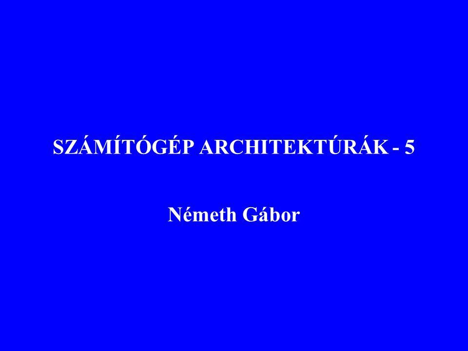 SZÁMÍTÓGÉP ARCHITEKTÚRÁK - 5 Németh Gábor