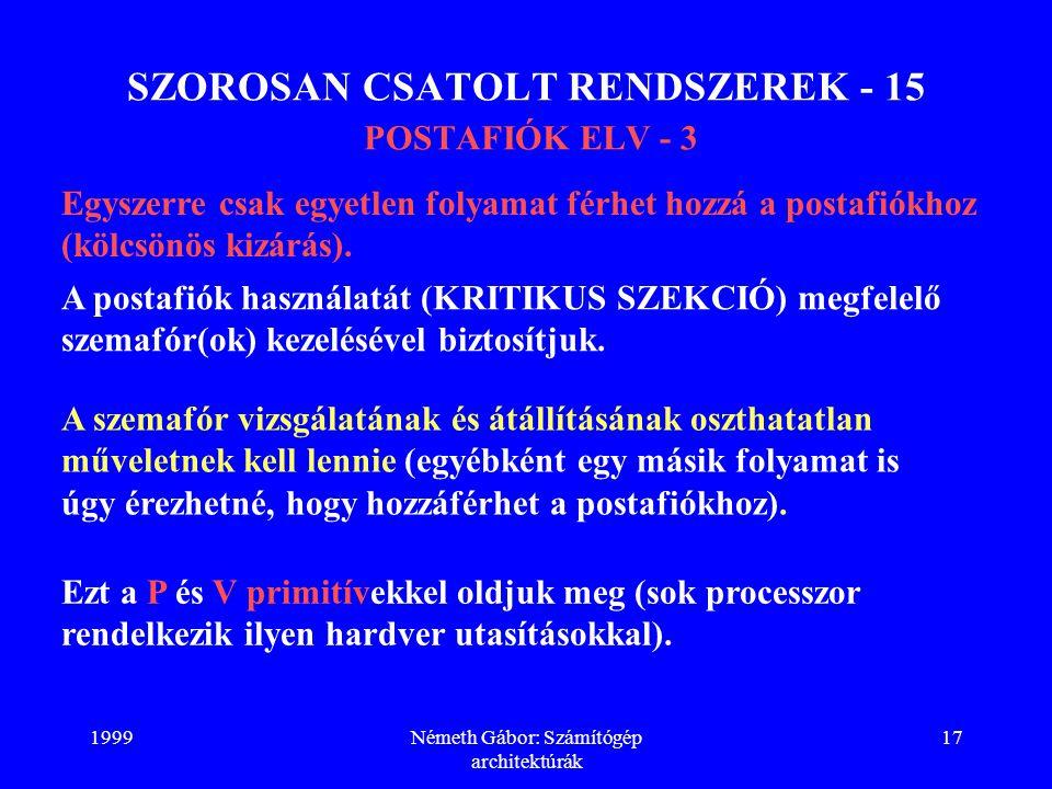 1999Németh Gábor: Számítógép architektúrák 17 SZOROSAN CSATOLT RENDSZEREK - 15 POSTAFIÓK ELV - 3 Egyszerre csak egyetlen folyamat férhet hozzá a posta