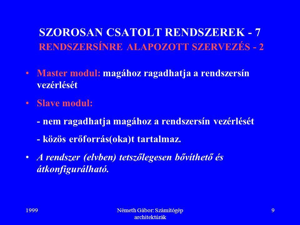 1999Németh Gábor: Számítógép architektúrák 9 SZOROSAN CSATOLT RENDSZEREK - 7 RENDSZERSÍNRE ALAPOZOTT SZERVEZÉS - 2 Master modul: magához ragadhatja a