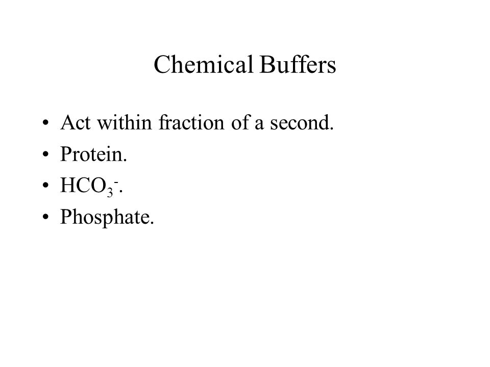 Chemical Buffers Act within fraction of a second. Protein. HCO 3 -. Phosphate.