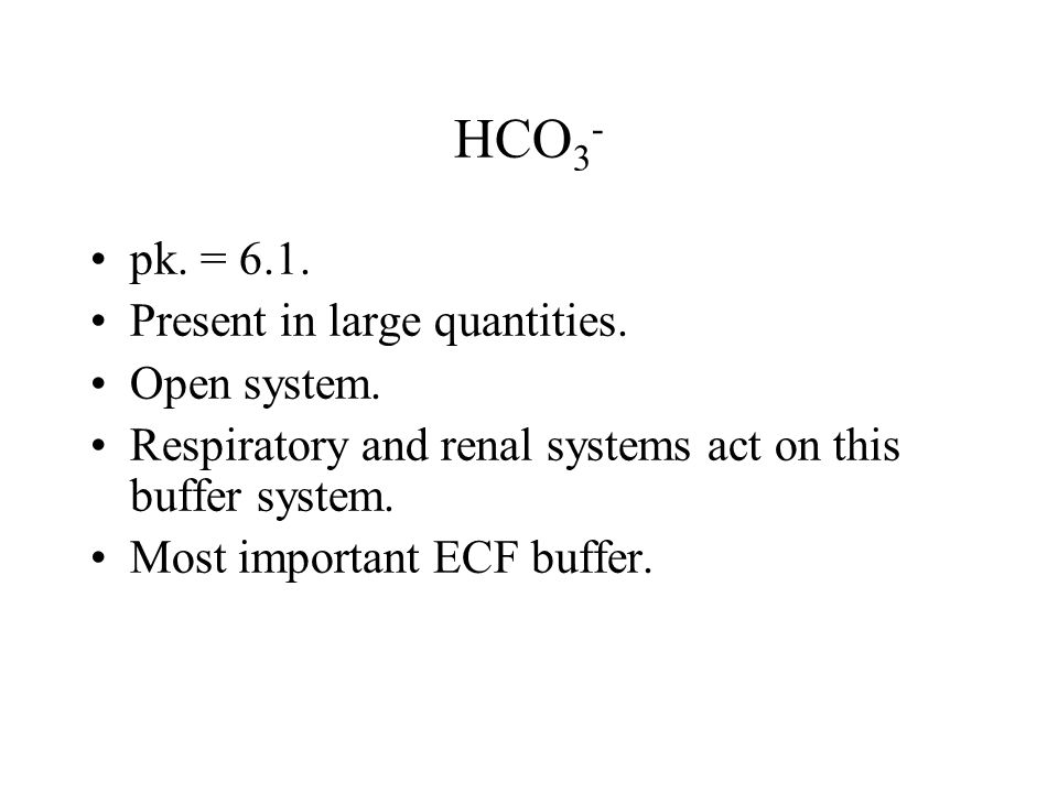 HCO 3 - pk.= 6.1. Present in large quantities. Open system.