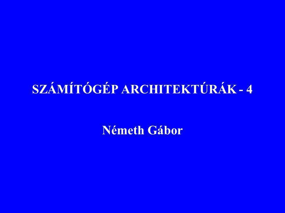 SZÁMÍTÓGÉP ARCHITEKTÚRÁK - 4 Németh Gábor