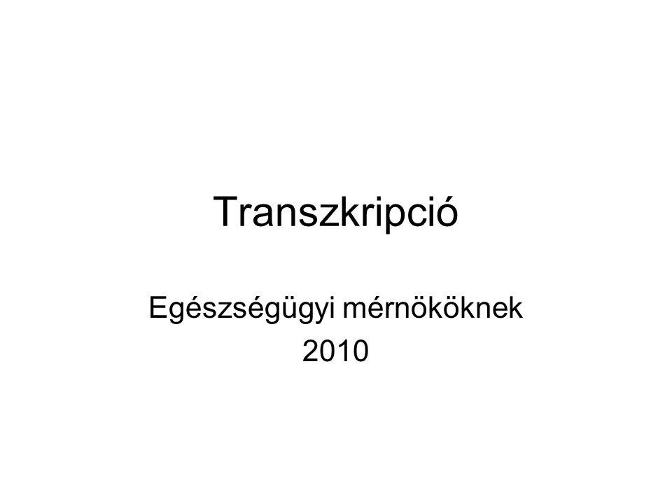 Transzkripció Egészségügyi mérnököknek 2010