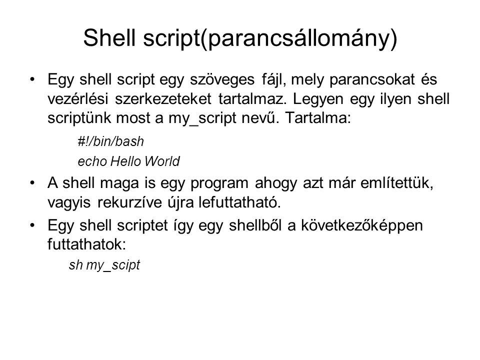 Shell script(parancsállomány) Egy shell script egy szöveges fájl, mely parancsokat és vezérlési szerkezeteket tartalmaz. Legyen egy ilyen shell script
