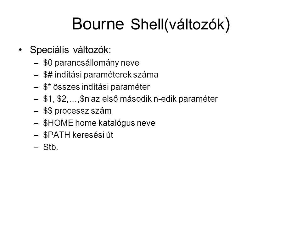 Bourne Shell(változók ) Speciális változók: –$0 parancsállomány neve –$# indítási paraméterek száma –$* összes indítási paraméter –$1, $2,…,$n az első