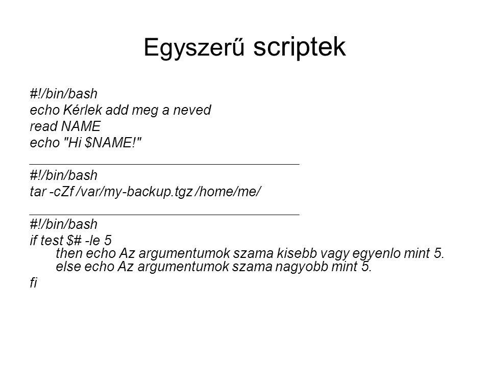 Egyszerű scriptek #!/bin/bash echo Kérlek add meg a neved read NAME echo
