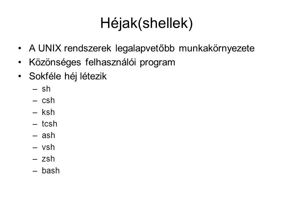Héjak(shellek) A UNIX rendszerek legalapvetőbb munkakörnyezete Közönséges felhasználói program Sokféle héj létezik –sh –csh –ksh –tcsh –ash –vsh –zsh