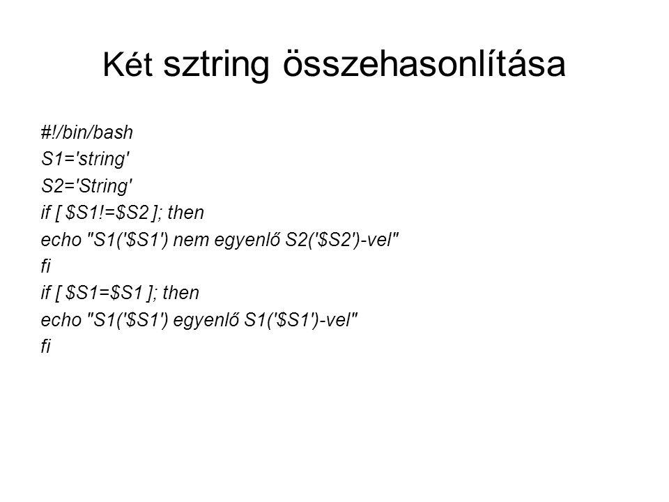 Két sztring összehasonlítása #!/bin/bash S1='string' S2='String' if [ $S1!=$S2 ]; then echo