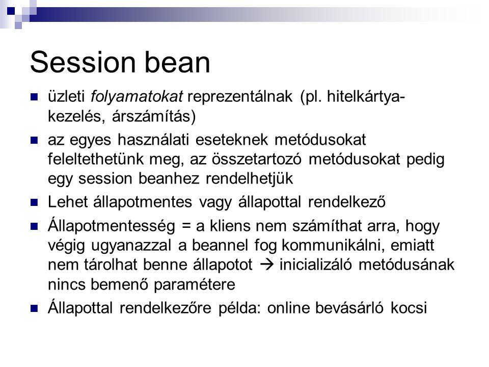 Session bean üzleti folyamatokat reprezentálnak (pl. hitelkártya- kezelés, árszámítás) az egyes használati eseteknek metódusokat feleltethetünk meg, a