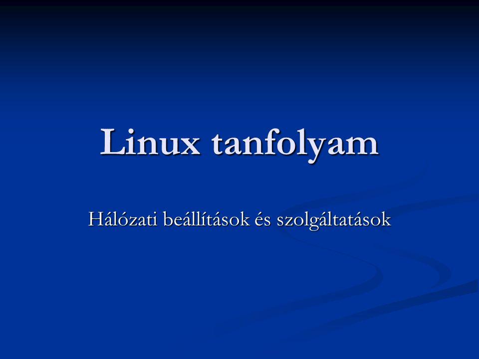 Linux tanfolyam Hálózati beállítások és szolgáltatások