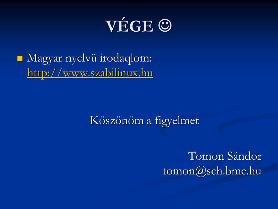 VÉGE VÉGE Magyar nyelvü irodaqlom: http://www.szabilinux.hu Magyar nyelvü irodaqlom: http://www.szabilinux.hu http://www.szabilinux.hu Köszönöm a figyelmet Tomon Sándor tomon@sch.bme.hu