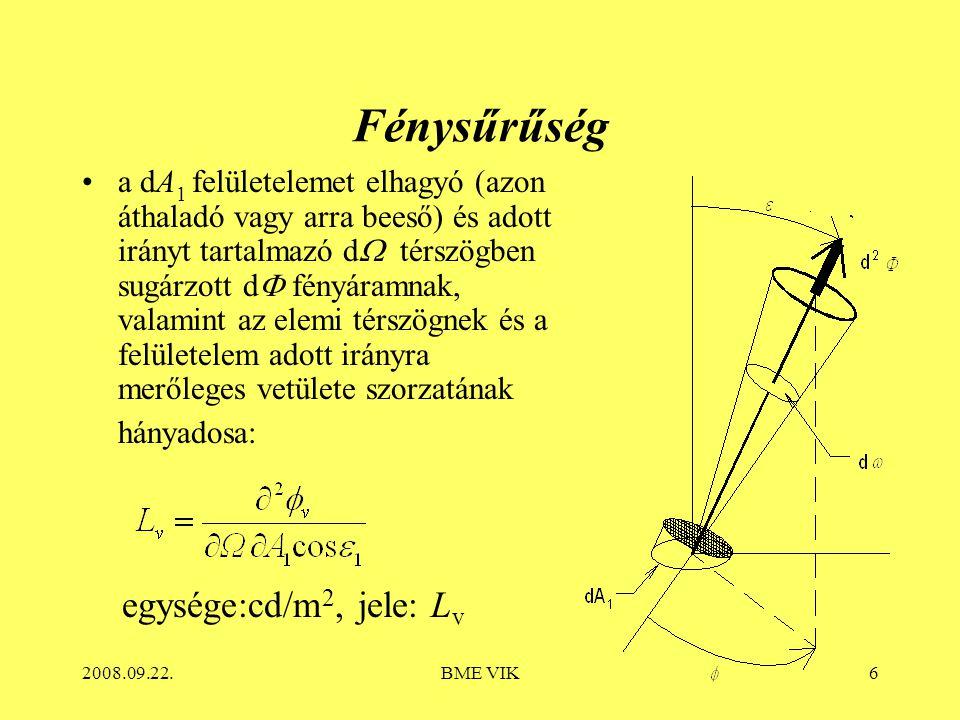 2008.09.22.BME VIK6 Fénysűrűség a dA 1 felületelemet elhagyó (azon áthaladó vagy arra beeső) és adott irányt tartalmazó d  térszögben sugárzott d  fényáramnak, valamint az elemi térszögnek és a felületelem adott irányra merőleges vetülete szorzatának hányadosa: egysége:cd/m 2, jele: L v
