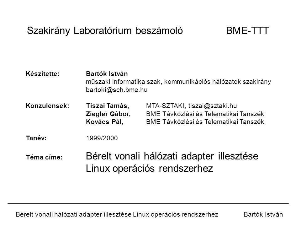 Bérelt vonali hálózati adapter illesztése Linux operációs rendszerhezBartók István sk_buff - A csomagokat tároló struktúra protocol- 0x800 users- hivatkozás-számláló