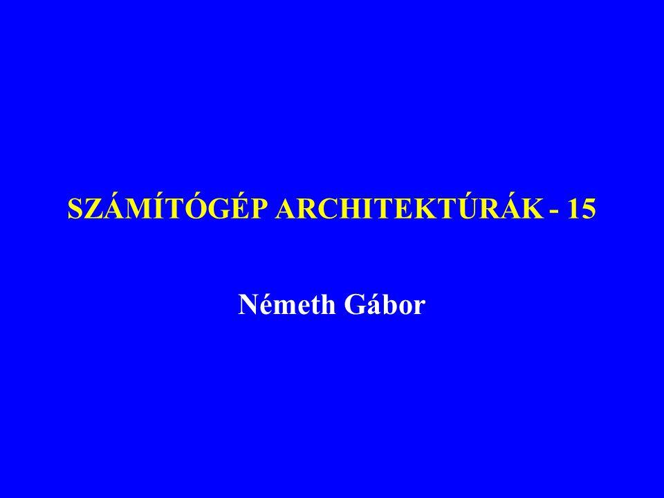 SZÁMÍTÓGÉP ARCHITEKTÚRÁK - 15 Németh Gábor