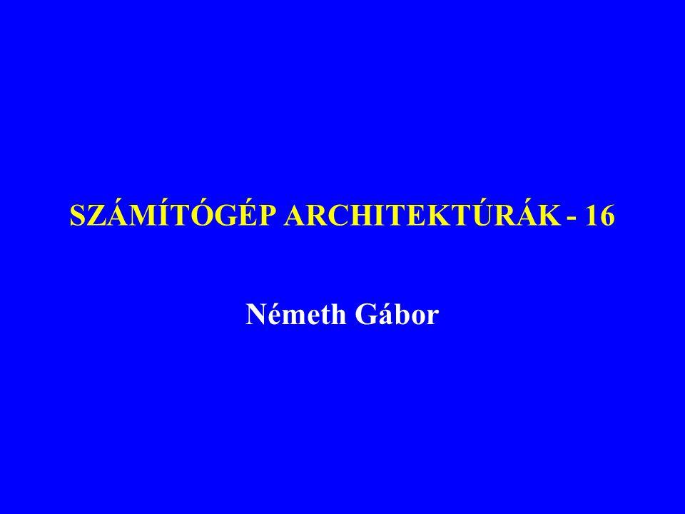 SZÁMÍTÓGÉP ARCHITEKTÚRÁK - 16 Németh Gábor