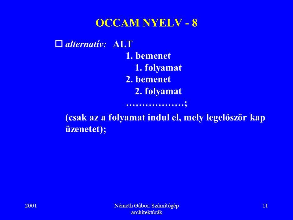 2001Németh Gábor: Számítógép architektúrák 11 OCCAM NYELV - 8  alternatív:ALT  1.