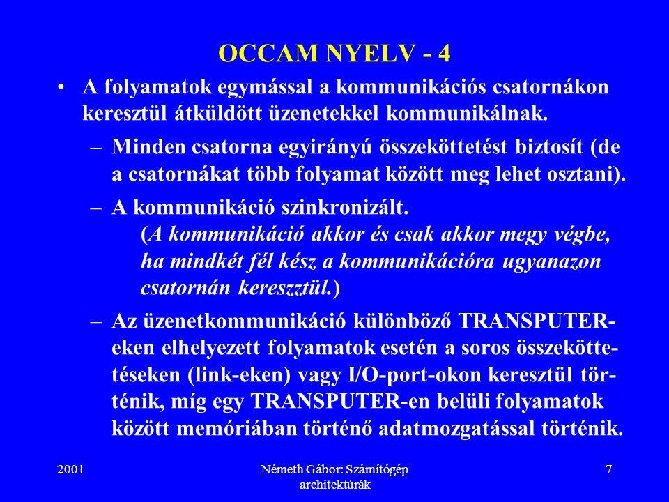 2001Németh Gábor: Számítógép architektúrák 18 TRANSPUTER - 1 Ez egy család, tagjai univerzális rendszer-építőelemek.