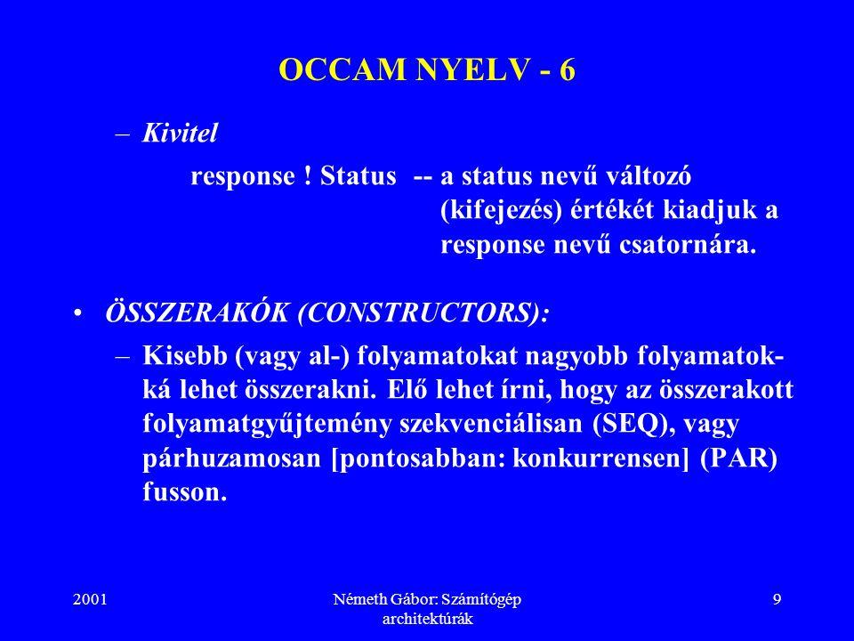 2001Németh Gábor: Számítógép architektúrák 10 OCCAM NYELV - 7 –Az összerakás lehet:  feltétel nélküli;  feltételes:IF 1.