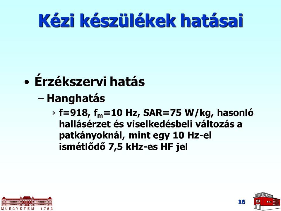 16 Érzékszervi hatásÉrzékszervi hatás –Hanghatás ›f=918, f m =10 Hz, SAR=75 W/kg, hasonló hallásérzet és viselkedésbeli változás a patkányoknál, mint