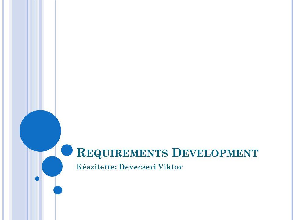 RD Célja: A követelmények kiderítése, analizálása, és a megrendelői, termék, és termék komponens követelmények létrehozása.