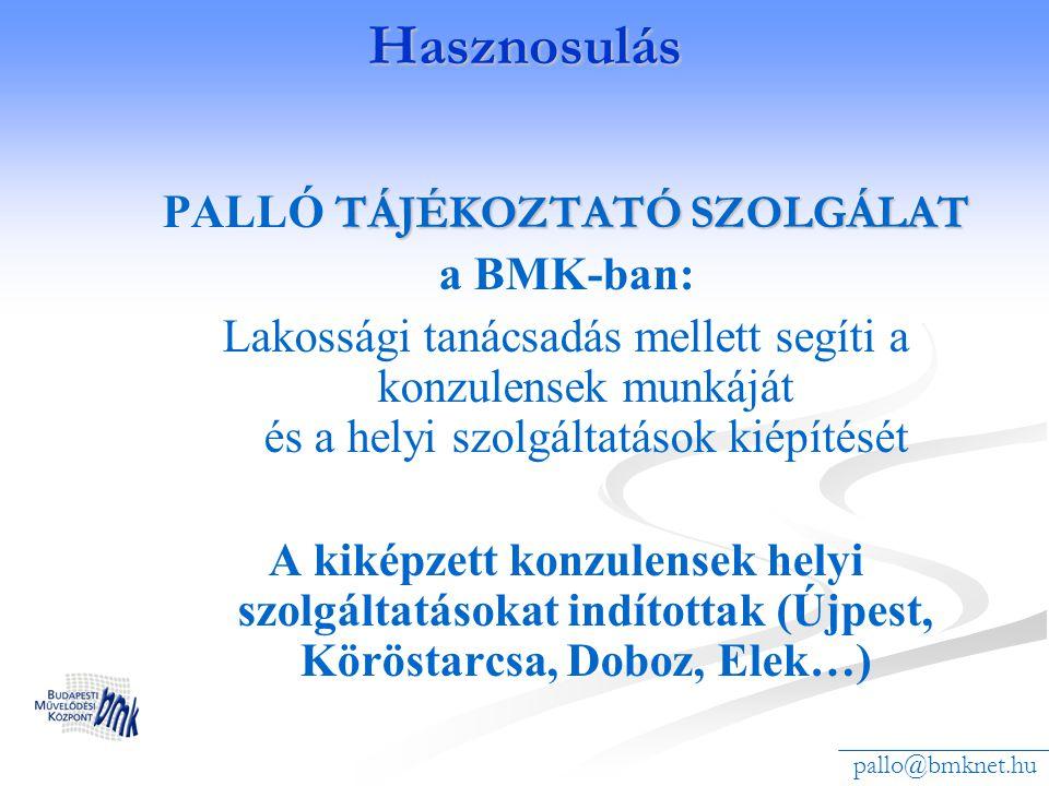 Hasznosulás TÁJÉKOZTATÓ SZOLGÁLAT PALLÓ TÁJÉKOZTATÓ SZOLGÁLAT a BMK-ban: Lakossági tanácsadás mellett segíti a konzulensek munkáját és a helyi szolgál
