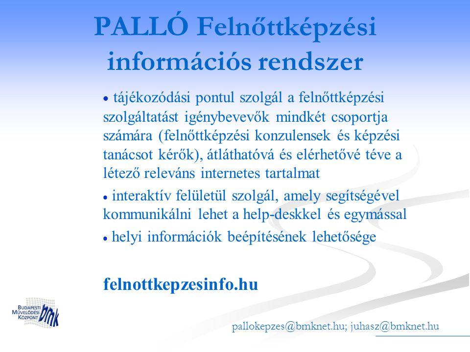 PALLÓ Felnőttképzési információs rendszer   tájékozódási pontul szolgál a felnőttképzési szolgáltatást igénybevevők mindkét csoportja számára (felnő