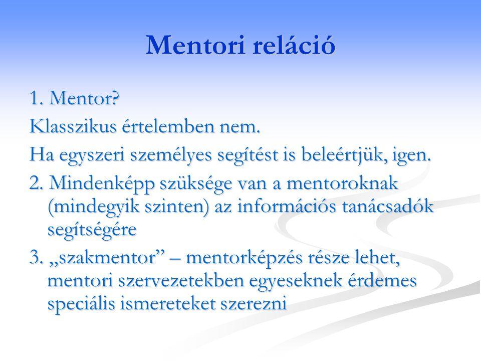 Mentori reláció 1. Mentor? Klasszikus értelemben nem. Ha egyszeri személyes segítést is beleértjük, igen. 2. Mindenképp szüksége van a mentoroknak (mi