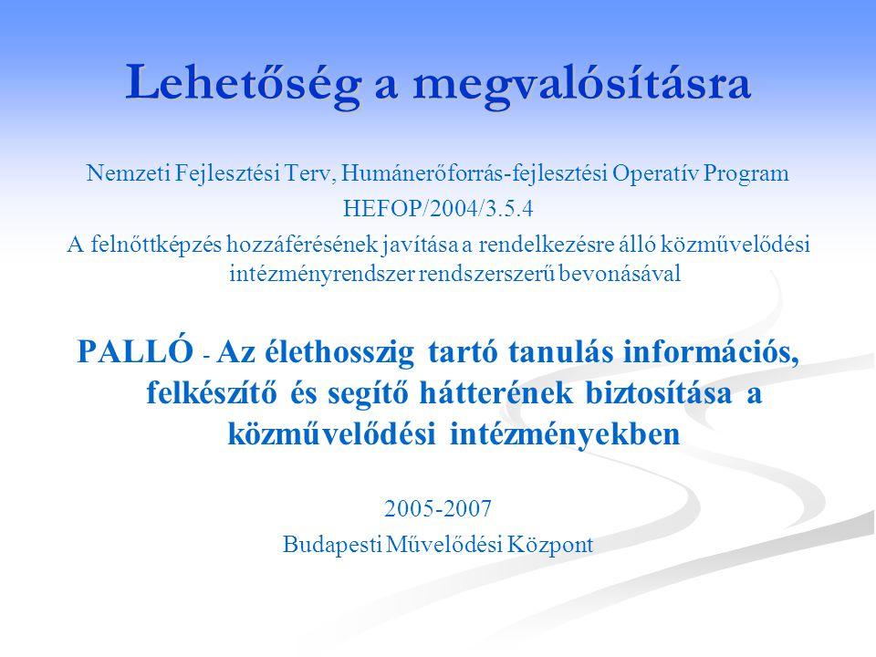 Lehetőség a megvalósításra Nemzeti Fejlesztési Terv, Humánerőforrás-fejlesztési Operatív Program HEFOP/2004/3.5.4 A felnőttképzés hozzáférésének javít