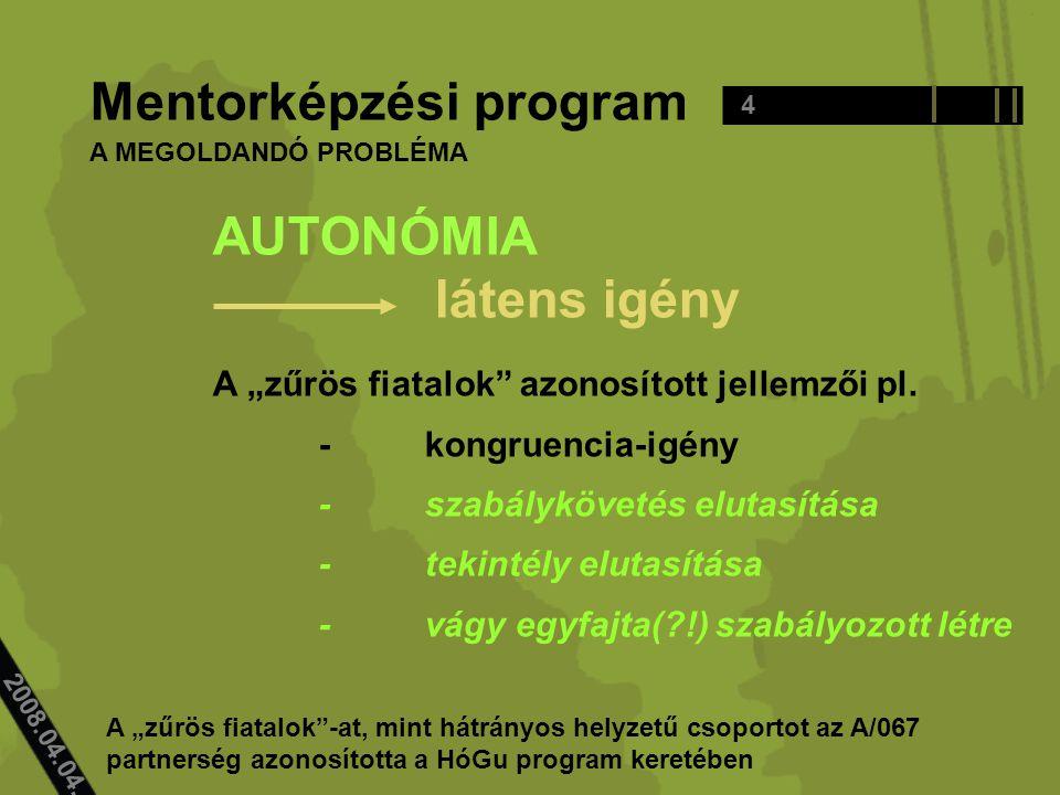 """2008.04.04.. Mentorképzési program AUTONÓMIA látens igény A """"zűrös fiatalok"""" azonosított jellemzői pl. -kongruencia-igény -szabálykövetés elutasítása"""